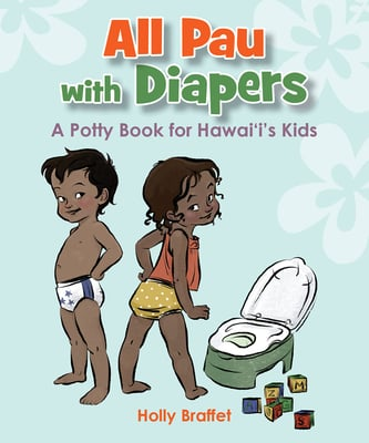 All Pau with Diapers - A Potty Book for Hawai'i's Kids