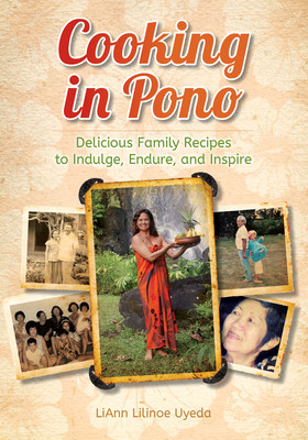 Cooking in Pono -Delicious Family Recipes to Indulge, Endure, and Inspire