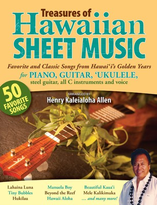 Treasures of Hawaiian Sheet Music: Favorite and Classic Songs from Hawai'i's Golden Years for Piano, Guitar, 'Ukulele, Steel Guitar, all C instruments and Voice
