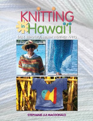 KNITTING IN HAWAI'I - Easy, Beautiful Warm Weather Knits