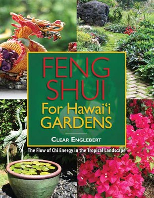 Feng Shui for Hawai`i Gardens: The Flow of Chi Energy in the Tropical Landscape