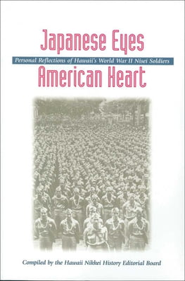 Japanese Eyes American Heart -Personal Reflections of Hawaii's World War II Nisei Soldiers