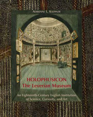 Holophusicon - The Leverian Museum: An Eighttenth-Century English Institution of Science, Curiosity, and Art