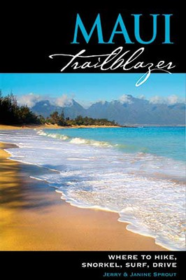 Maui Trailblazer ~ Where to Hike, Snorkel, Surf, Drive, 5th Edition