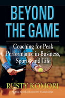 Beyond the Game -Coaching for Peak Performance in Business, Sports, and Life