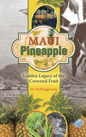 Maui Pineapple -Golden Legacy of the Crowned Fruit