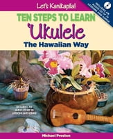 Let's Kanikapila! Ten Steps To Learn 'Ukulele - The Hawaiian Way