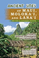 Ancient Sites of Maui, Moloka'i, and Lana'iAncient Sites of Maui, Moloka'i, and Lana'i -Revised Edition