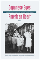 Japanese Eyes American Heart, Volume 2 Voices from the Home Front in World War II Hawaii
