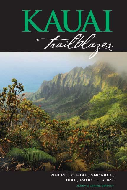 Kauai Trailblazer: Where to Hike, Snorkel, Bike, Paddle, Surf, 6th Edition